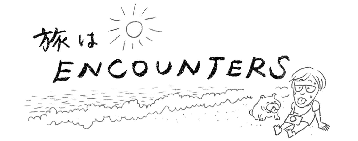 """""""Travel is ENCOUNTERS"""""""